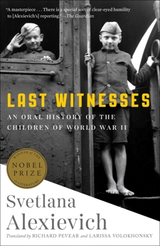 Last Witnesses: An Oral History of the Children of World War II, Alexievich, Svetlana