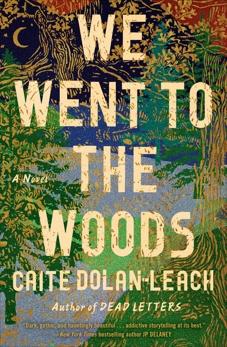 We Went to the Woods: A Novel, Dolan-Leach, Caite