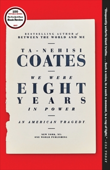 We Were Eight Years in Power: An American Tragedy, Coates, Ta-Nehisi
