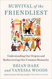 Survival of the Friendliest: Understanding Our Origins and Rediscovering Our Common Humanity, Hare, Brian & Woods, Vanessa
