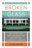 Broken Glass: Mies van der Rohe, Edith Farnsworth, and the Fight Over a Modernist Masterpiece, Beam, Alex