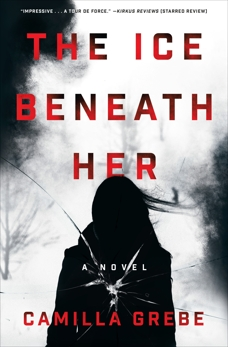 The Ice Beneath Her: A Novel, Grebe, Camilla