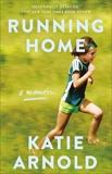Running Home: A Memoir, Arnold, Katie
