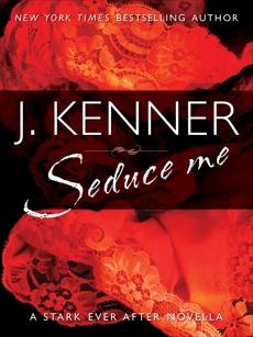 Seduce Me: A Stark Ever After Novella, Kenner, J.