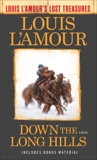 Down the Long Hills (Louis L'Amour's Lost Treasures): A Novel, L'Amour, Louis