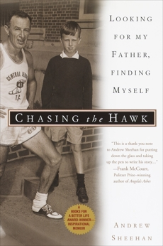 Chasing the Hawk: Looking for My Father, Finding Myself, Sheehan, Andrew