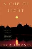 A Cup of Light: A Novel, Mones, Nicole