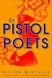 The Pistol Poets: A Novel, Gischler, Victor
