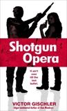 Shotgun Opera: A Novel, Gischler, Victor