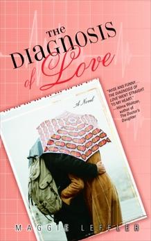 The Diagnosis of Love: A Novel, Leffler, Maggie