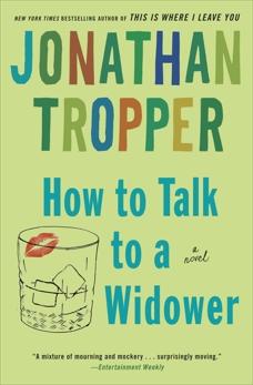 How to Talk to a Widower: A Novel, Tropper, Jonathan