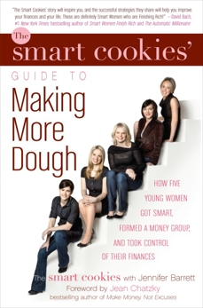 The Smart Cookies' Guide to Making More Dough and Getting Out of Debt: How Five Young Women Got Smart, Formed a Money Group, and Took Control of Their Finances, Barrett, Jennifer