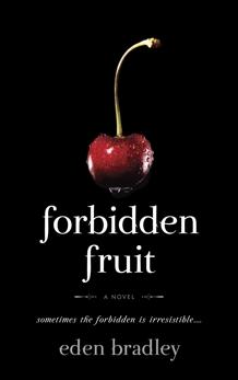 Forbidden Fruit: A Novel, Bradley, Eden