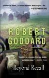 Beyond Recall: A Novel, Goddard, Robert
