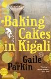 Baking Cakes in Kigali: A Novel, Parkin, Gaile