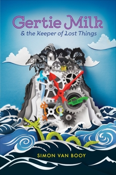Gertie Milk and the Keeper of Lost Things, Van Booy, Simon