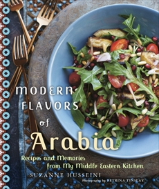 Modern Flavors of Arabia: Recipes and Memories from My Middle Eastern Kitchen, Husseini, Suzanne