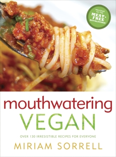 Mouthwatering Vegan: Over 130 Irresistible Recipes for Everyone, Sorrell, Miriam