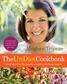 The UnDiet Cookbook: 130 Gluten-Free Recipes for a Healthy and Awesome Life: Plant-Based Meals with Options for Any Diet, Telpner, Meghan