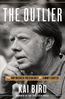 The Outlier: The Unfinished Presidency of Jimmy Carter, Bird, Kai