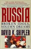 Russia: Broken Idols, Solemn Dreams (Revised Edition), Shipler, David K.