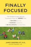 Finally Focused: The Breakthrough Natural Treatment Plan for ADHD That Restores Attention, Minimizes Hyperactivity, and Helps Eliminate Drug Side Effects, Gottlieb, Bill & Greenblatt, James