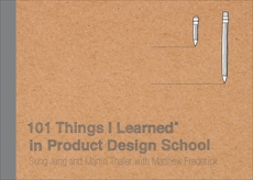 101 Things I Learned® in Product Design School, Jang, Sung & Thaler, Martin & Frederick, Matthew