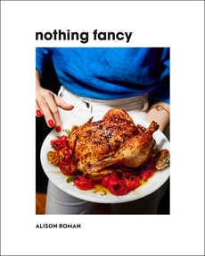 Nothing Fancy: Unfussy Food for Having People Over, Roman, Alison