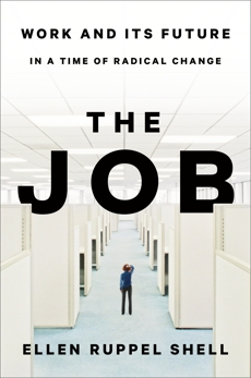 The Job: Work and Its Future in a Time of Radical Change, Ruppel Shell, Ellen