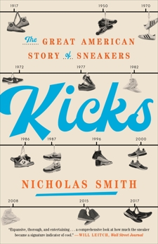 Kicks: The Great American Story of Sneakers, Smith, Nicholas