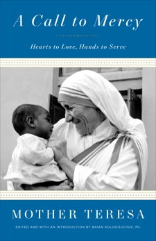 A Call to Mercy: Hearts to Love, Hands to Serve, Mother Teresa
