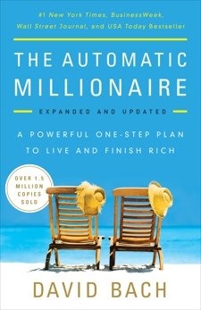 The Automatic Millionaire, Expanded and Updated: A Powerful One-Step Plan to Live and Finish Rich, Bach, David
