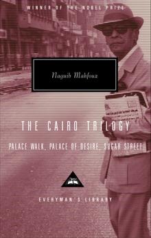 The Cairo Trilogy: Palace Walk, Palace of Desire, Sugar Street, Mahfouz, Naguib