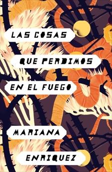 Las cosas que perdimos en el fuego: Things We Lost in the Fire - Spanish-language Edition, Enriquez, Mariana