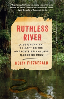 Ruthless River: Love and Survival by Raft on the Amazon's Relentless Madre de Dios, FitzGerald, Holly