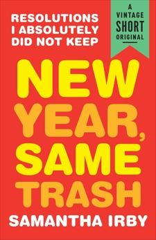 New Year, Same Trash: Resolutions I Absolutely Did Not Keep, Irby, Samantha