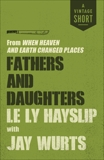 Fathers and Daughters: from When Heaven and Earth Changed Places, Wurts, Jay & Hayslip, Le Ly