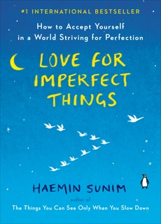 Love for Imperfect Things: How to Accept Yourself in a World Striving for Perfection, Sunim, Haemin