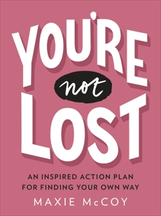 You're Not Lost: An Inspired Action Plan for Finding Your Own Way, McCoy, Maxie