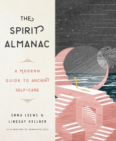 The Spirit Almanac: A Modern Guide to Ancient Self-Care, Loewe, Emma & Kellner, Lindsay