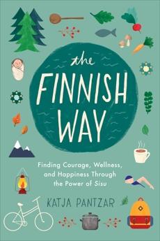 The Finnish Way: Finding Courage, Wellness, and Happiness Through the Power of Sisu, Pantzar, Katja