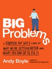 Big Problems: A Former Fat Guy's Look at Why We're Getting Fatter and What You Can Do to Fix It, Boyle, Andy