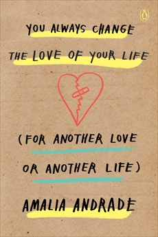 You Always Change the Love of Your Life (for Another Love or Another Life), Andrade, Amalia