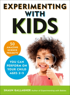 Experimenting With Kids: 50 Amazing Science Projects You Can Perform on Your Child Ages 2-5, Gallagher, Shaun
