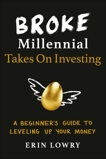 Broke Millennial Takes On Investing: A Beginner's Guide to Leveling Up Your Money, Lowry, Erin