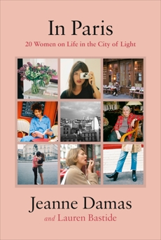 In Paris: 20 Women on Life in the City of Light, Damas, Jeanne & Bastide, Lauren