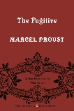 The Fugitive: In Search of Lost Time, Volume 6 (Penguin Classics Deluxe Edition), Proust, Marcel