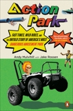 Action Park: Fast Times, Wild Rides, and the Untold Story of America's Most Dangerous Amusement Park, Mulvihill, Andy & Rossen, Jake
