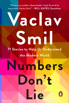 Numbers Don't Lie: 71 Stories to Help Us Understand the Modern World, Smil, Vaclav