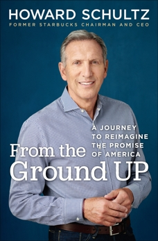 From the Ground Up: A Journey to Reimagine the Promise of America, Schultz, Howard